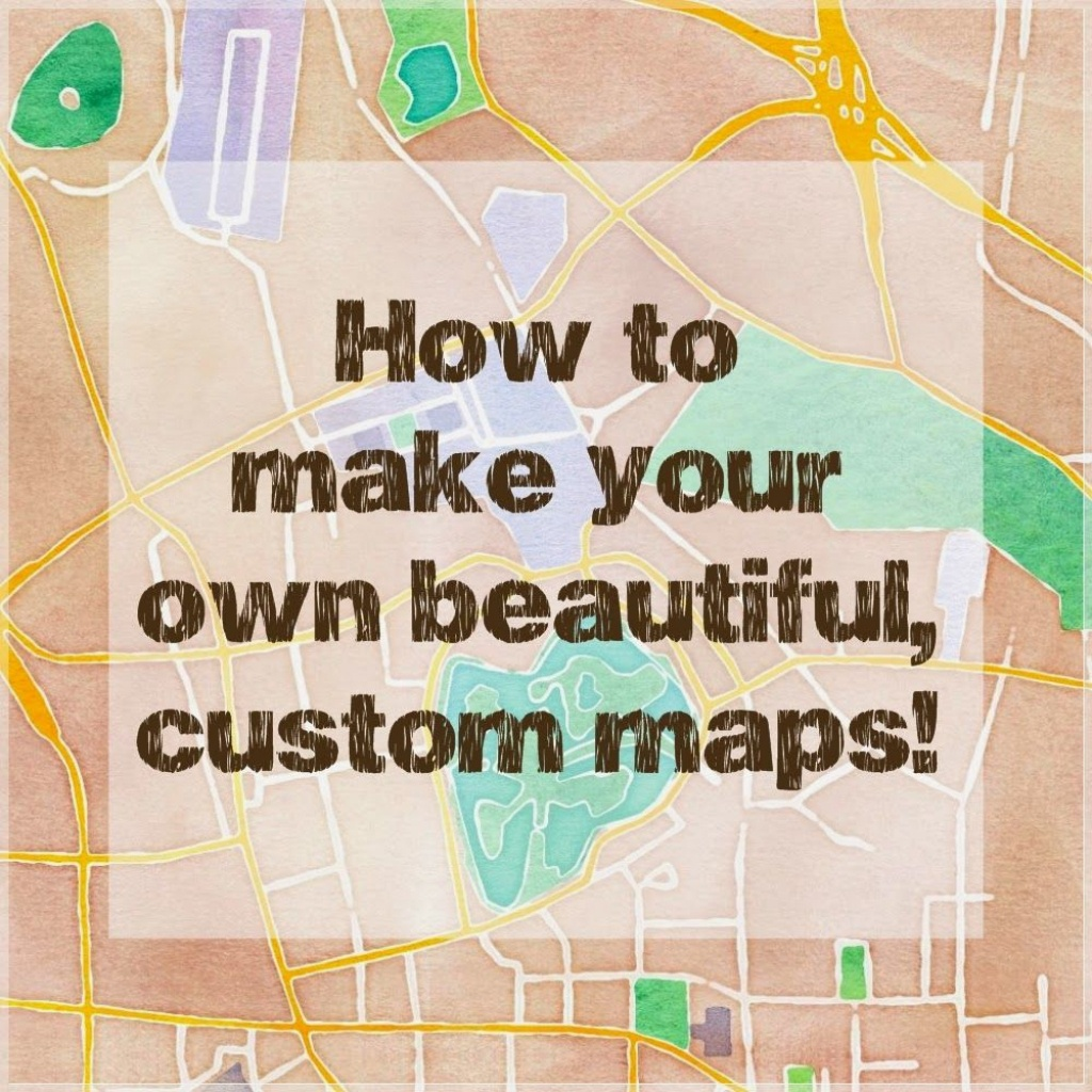 How To Make Beautiful Custom Maps To Print, Use For Wedding Or Event - Custom Printable Maps